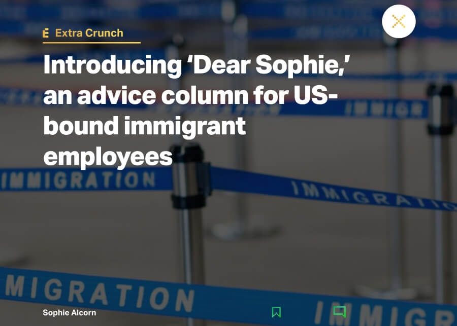 ExtraCrunch Launches New Immigration Advice Column By Sophie Alcorn
